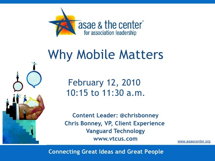 Why Mobile Matters February 12, 2010  10:15 to 11:30 a.m. Content Leader: @chrisbonney Chris Bonney, VP, Client Experience...