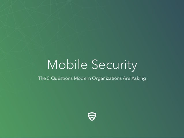 The 5 Questions Modern Organizations Are Asking Mobile Security