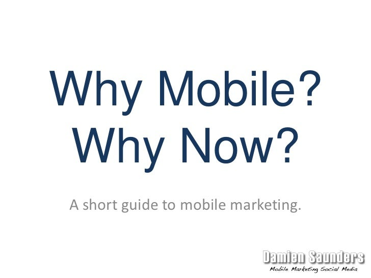 Why Mobile? Why Now?<br />A short guide to mobile marketing.<br />
