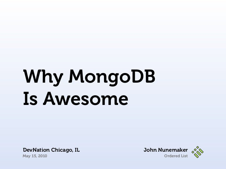 Why MongoDB Is Awesome  DevNation Chicago, IL   John Nunemaker May 15, 2010                  Ordered List