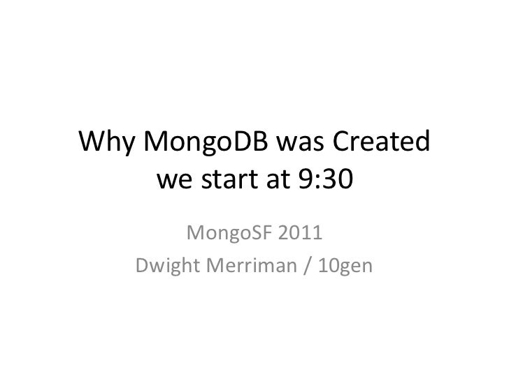 Why MongoDB was Createdwe start at 9:30<br />MongoSF 2011<br />Dwight Merriman / 10gen<br />