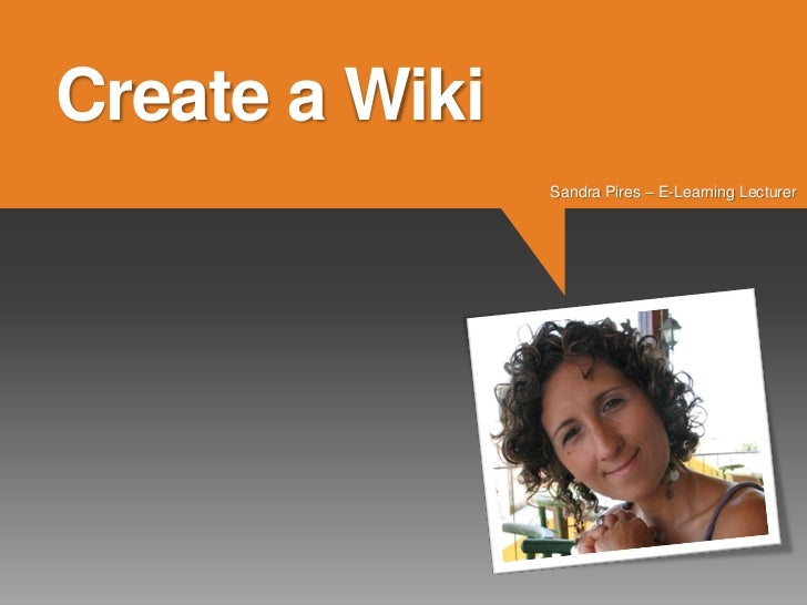"""Wikis are exceptional for collaborative writing – Study guides, glossaries, scripts, group presentations..."""