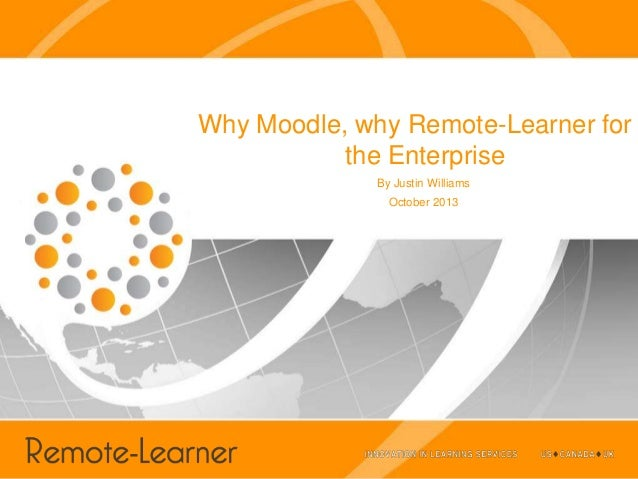 Why Moodle, why Remote-Learner for the Enterprise By Justin Williams October 2013