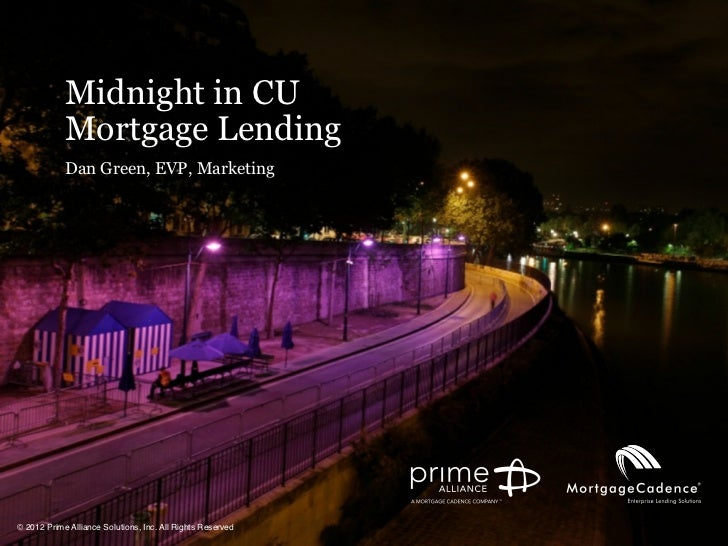Midnight in CU            Mortgage Lending            Dan Green, EVP, Marketing© 2012 Prime Alliance Solutions, Inc. All R...