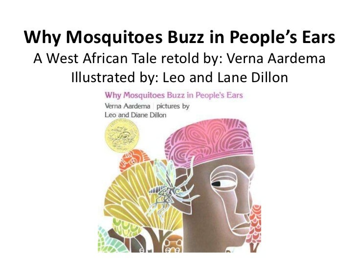 Why Mosquitoes Buzz in People's EarsA West African Tale retold by: Verna AardemaIllustrated by: Leo and Lane Dillon<br />