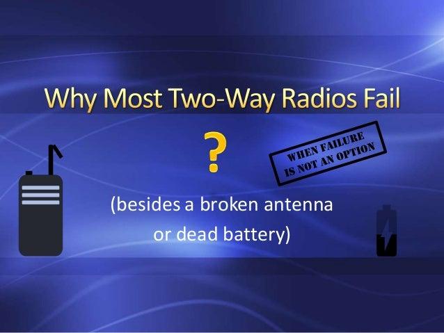 (besides a broken antenna or dead battery)