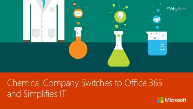 Chemical Company Switches to Office 365 and Simplifies IT #WhyMsft