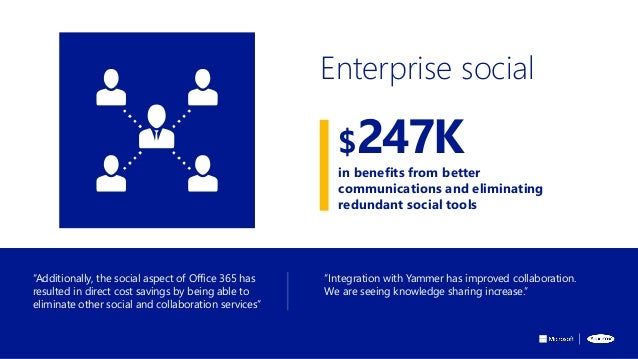"""""""Additionally, the social aspect of Office 365 has resulted in direct cost savings by being able to eliminate other social..."""