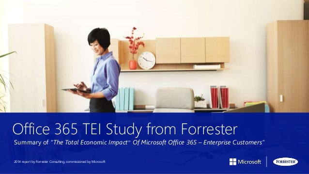 """Office 365 TEI Study from Forrester Summary of """"The Total Economic ImpactTM Of Microsoft Office 365 – Enterprise Customers..."""
