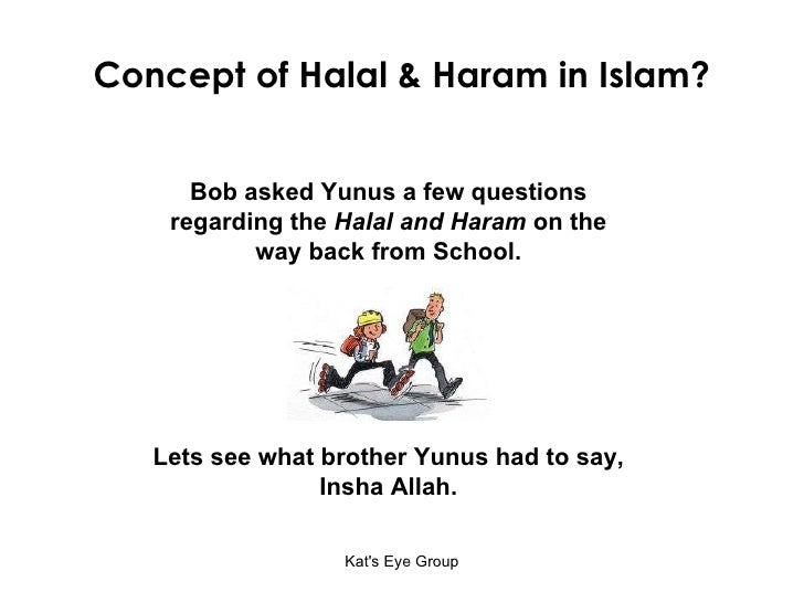Concept of Halal & Haram in Islam? Bob asked Yunus a few questions regarding the  Halal and Haram  on the way back from Sc...