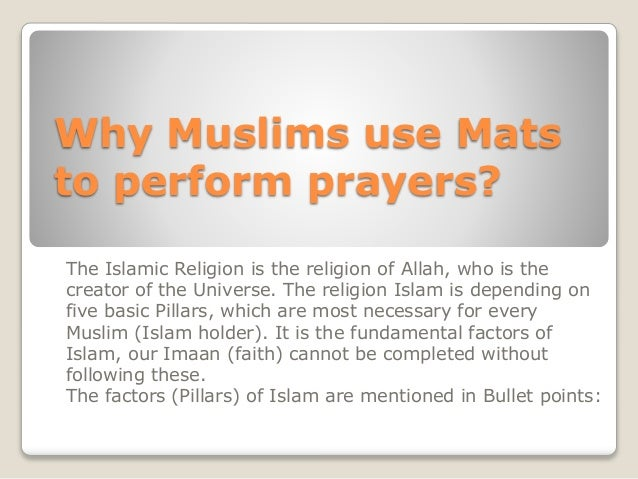 Why Muslims use Mats to perform prayers? The Islamic Religion is the religion of Allah, who is the creator of the Universe...