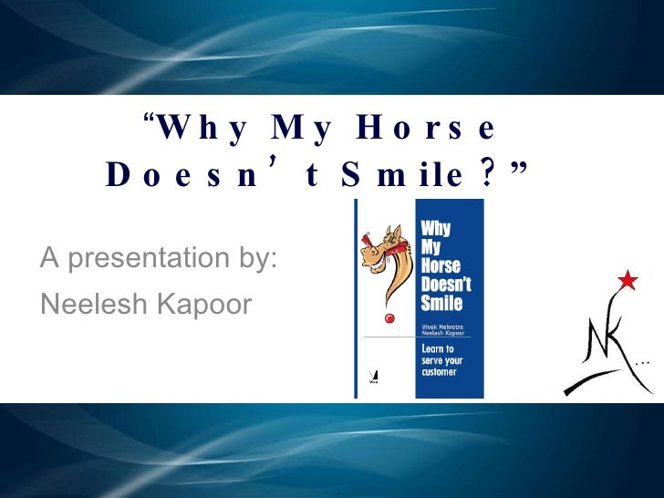 """"""" Why My Horse Doesn't Smile?"""" A presentation by: Neelesh Kapoor"""