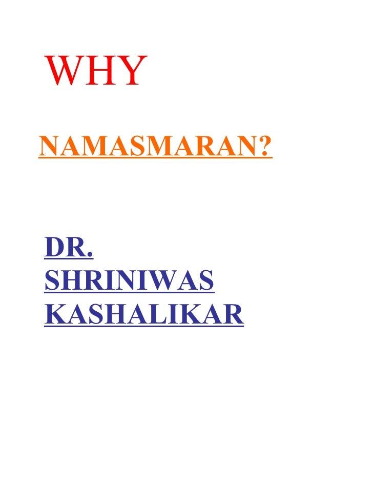WHY NAMASMARAN?   DR. SHRINIWAS KASHALIKAR