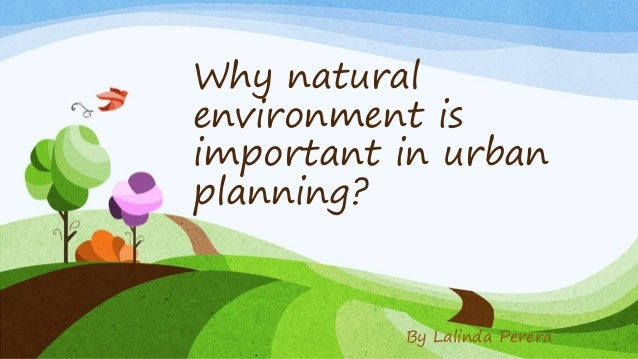 Why natural environment is important in urban planning? By Lalinda Perera