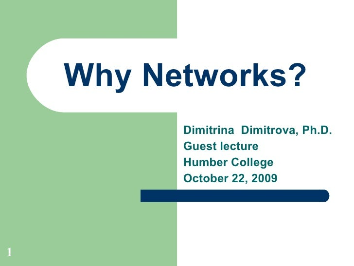 Why Networks? Dimitrina  Dimitrova, Ph.D.  Guest lecture  Humber College October 22, 2009