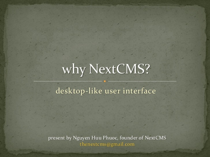 desktop-like user interfacepresent by Nguyen Huu Phuoc, founder of NextCMS             thenextcms@gmail.com