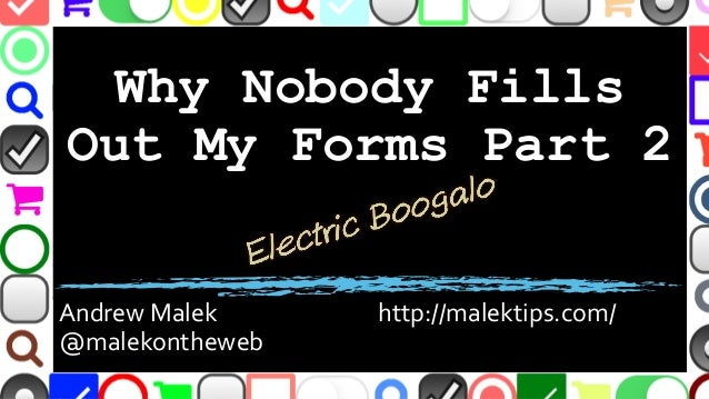 Why Nobody Fills Out My Forms Part 2 Andrew Malek http://malektips.com/ @malekontheweb