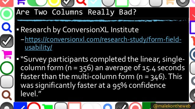 @malekontheweb Are Two Columns Really Bad? ▪ Research by ConversionXL Institute –https://conversionxl.com/research-study/f...