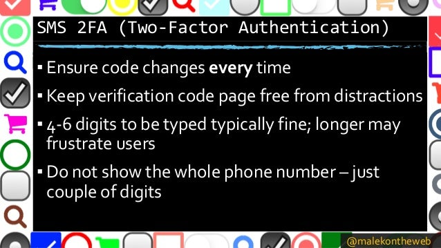 @malekontheweb SMS 2FA (Two-Factor Authentication) ▪ Ensure code changes every time ▪ Keep verification code page free fro...