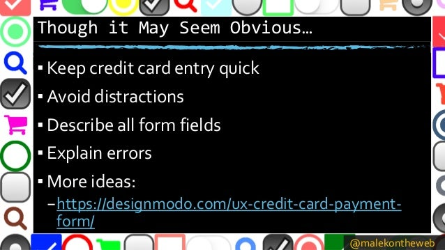 @malekontheweb Though it May Seem Obvious… ▪ Keep credit card entry quick ▪ Avoid distractions ▪ Describe all form fields ...