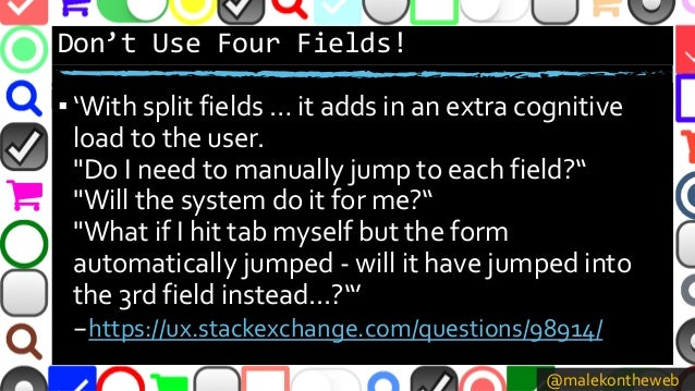 """@malekontheweb Don't Use Four Fields! ▪ 'With split fields … it adds in an extra cognitive load to the user. """"Do I need to..."""