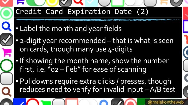 @malekontheweb Credit Card Expiration Date (2) ▪ Label the month and year fields ▪ 2-digit year recommended – that is what...