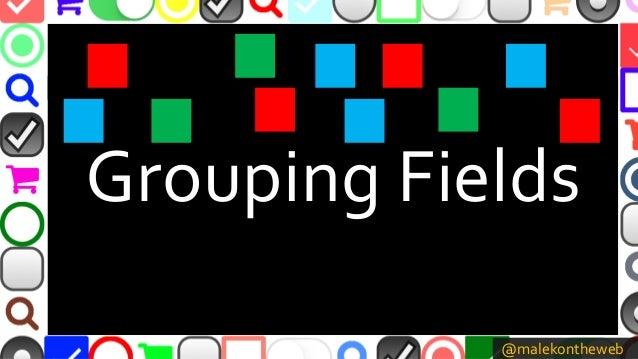 @malekontheweb Grouping Fields