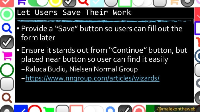 """@malekontheweb Let Users Save Their Work ▪ Provide a """"Save"""" button so users can fill out the form later ▪ Ensure it stands..."""