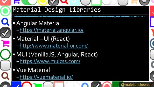 @malekontheweb Material Design Libraries ▪ Angular Material –https://material.angular.io/ ▪ Material – UI (React) –http://...