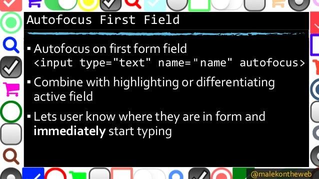 "@malekontheweb Autofocus First Field ▪ Autofocus on first form field <input type=""text"" name= "" name"" autofocus> ▪ Combine..."