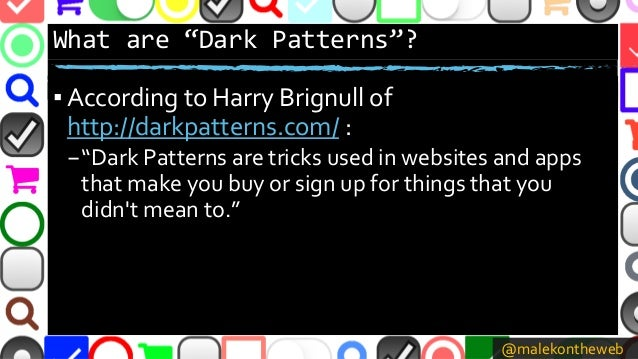 "@malekontheweb What are ""Dark Patterns""? ▪ According to Harry Brignull of http://darkpatterns.com/ : –""Dark Patterns are t..."