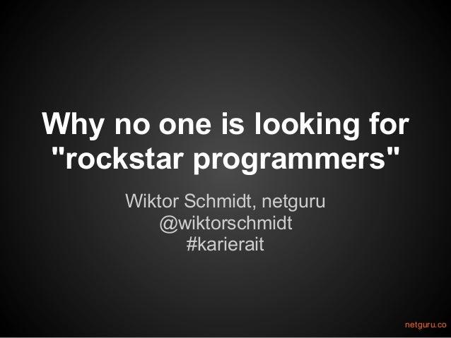 "Why no one is looking for ""rockstar programmers"" Wiktor Schmidt, netguru @wiktorschmidt #karierait netguru.co"