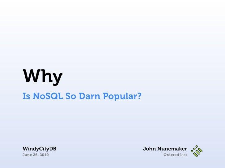 Why Is NoSQL So Darn Popular?     WindyCityDB                 John Nunemaker June 26, 2010                     Ordered List