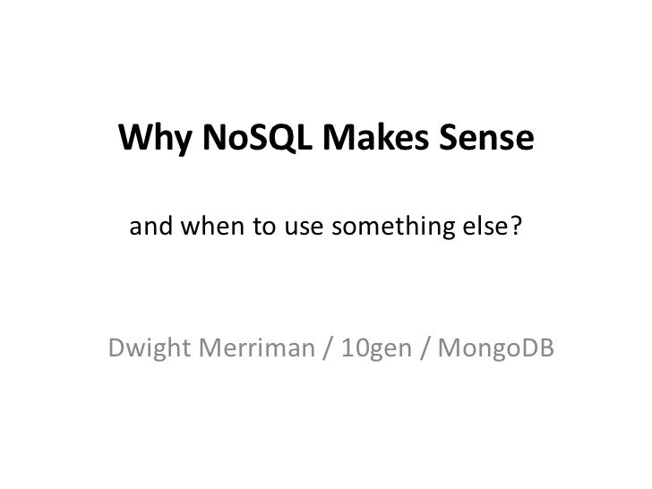 Why NoSQL Makes Senseand when to use something else?<br />Dwight Merriman / 10gen / MongoDB<br />