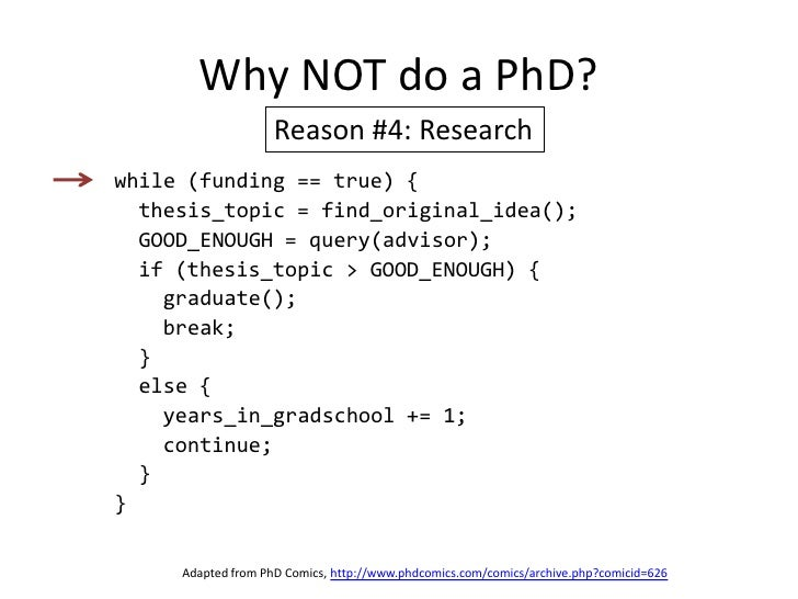 Why NOT do a PhD?<br />Reason #4: Research<br />while (funding == true) {<br />  thesis_topic = find_original_idea();<br /...