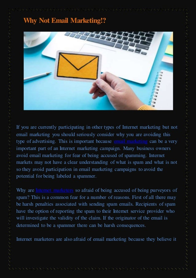 Why Not Email Marketing!? If you are currently participating in other types of Internet marketing but not email marketing ...