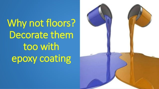Why not floors? Decorate them too with epoxy coating