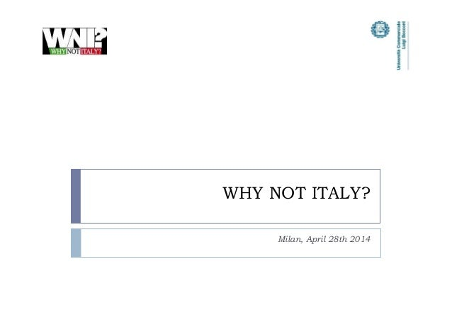 WHY NOT ITALY? Milan, April 28th 2014