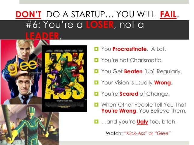 DON'T DO A STARTUP… YOU WILL FAIL.  #6: You're a LOSER, not a  LEADER.                 You Procrastinate. A Lot.         ...