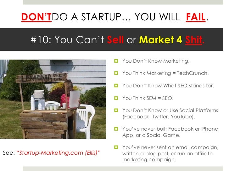 #10: You Can't Sell or Market 4 Shit.<br />You Don't Know Marketing.<br />You Think Marketing = TechCrunch.<br />You Don't...