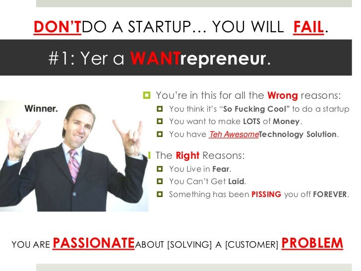"""#1: Yer a WANTrepreneur.<br />You're in this for all the Wrong reasons:<br />You think it's """"So Fucking Cool"""" to do a star..."""