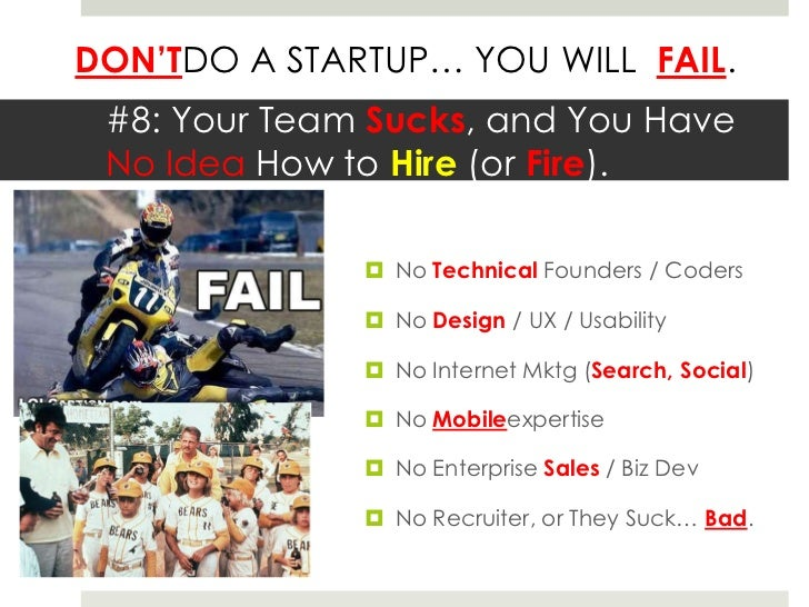 #8: Your Team Sucks, and You Have No Idea How to Hire (or Fire).<br />No Technical Founders / Coders<br />No Design / UX /...