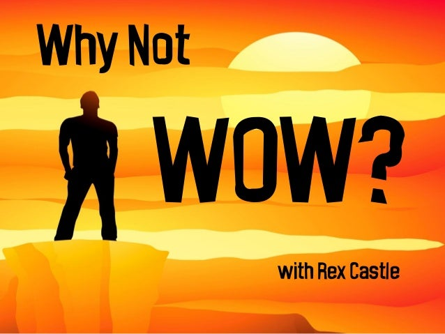Why Not  WOW? with Rex Castle