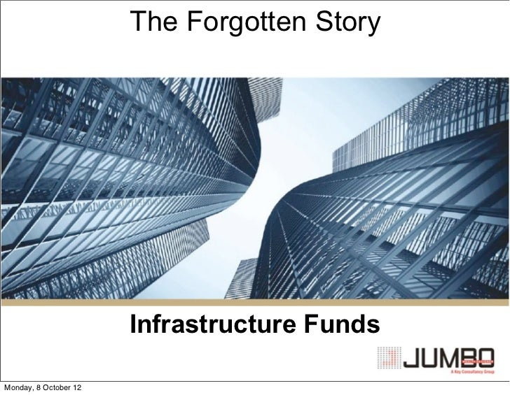 The Forgotten Story                       Infrastructure FundsMonday, 8 October 12