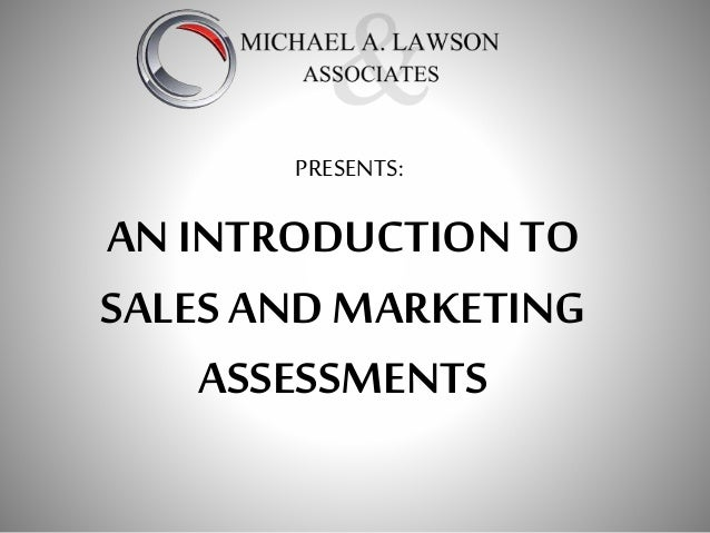 AN INTRODUCTION TO SALESAND MARKETING ASSESSMENTS PRESENTS: