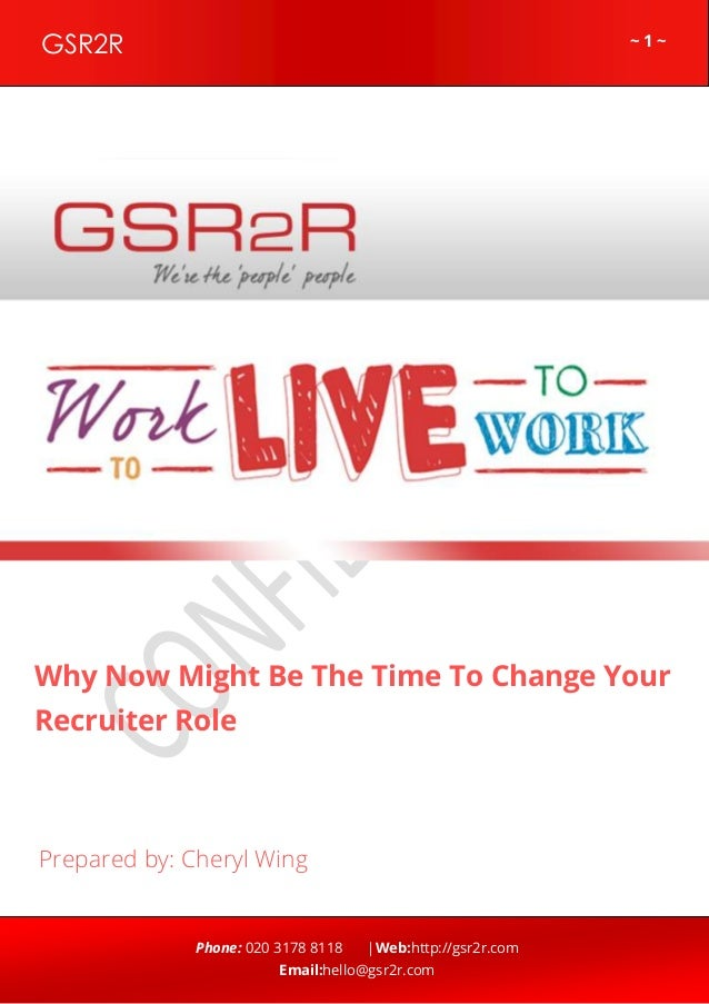 GSR2R  ~1~  z  Why Now Might Be The Time To Change Your Recruiter Role  Prepared by: Cheryl Wing  Phone: 020 3178 8118  |W...