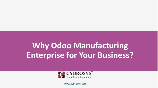 www.cybrosys.com Why Odoo Manufacturing Enterprise for Your Business?