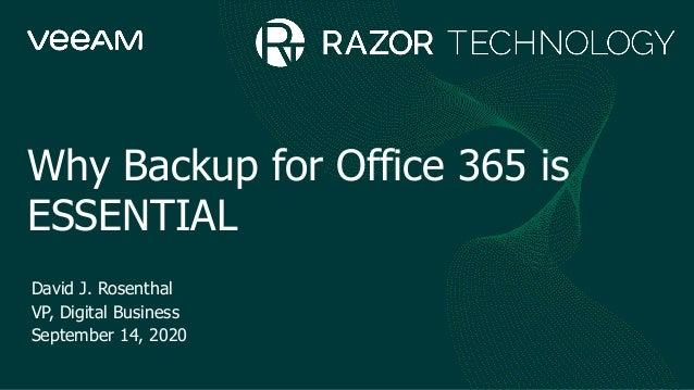 David J. Rosenthal VP, Digital Business September 14, 2020 Why Backup for Office 365 is ESSENTIAL