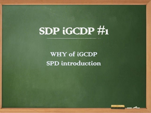 SDP iGCDP #1 WHY of iGCDP SPD introduction