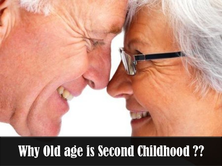 Why Old age is Second Childhood ??